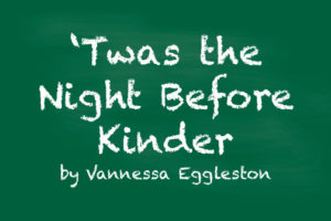 'Twas the Night Before Kinder by Vannessa Eggleston