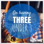 On Having THREE Under 3