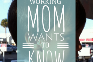 A Working Mom Wants to Know