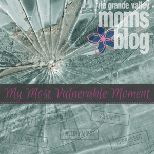 My Most Vulnerable Moment