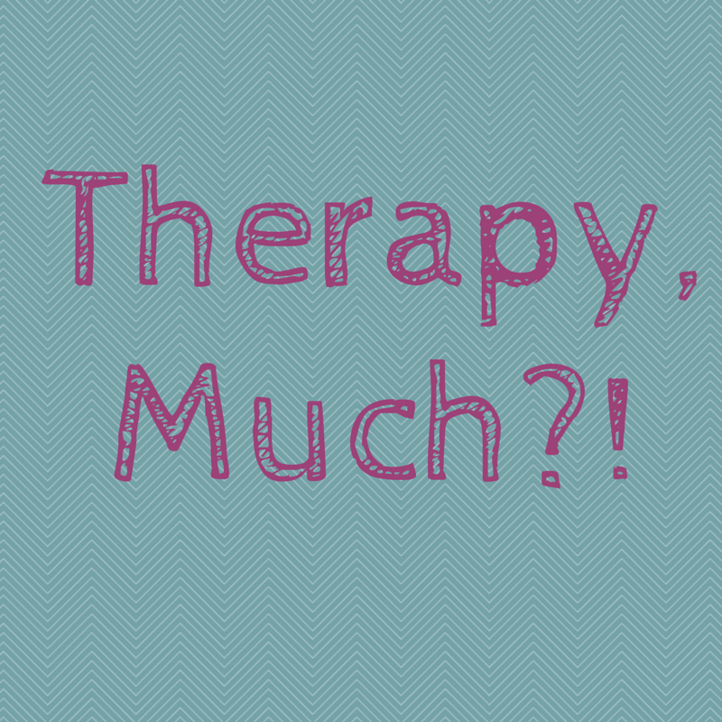 Therapy Much...