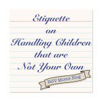 Etiquette on Handling Children that are Not Your Own