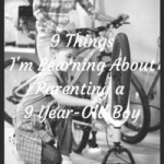 9 Things I'm Learning About Parenting a 9 Year-Old Boy