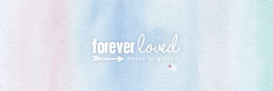 Forever Loved Never Forgotten Infant and Pregnancy Loss Awareness