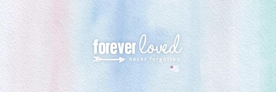 Forever Loved Never Forgotten Infant and Pregnancy Loss Awareness