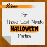 Ideas For Those Last Minute Halloween Parties