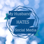 My Husband Hates Social Media