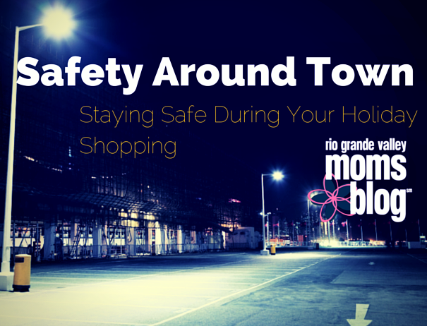 Safety Around Town :: RGV Moms Blog