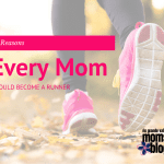 5 Reasons Every Mom Should Become a Runner