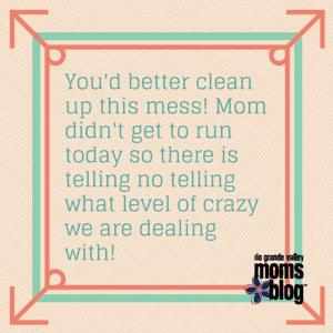 You'd better clean up this mess! Mom
