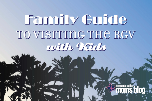 A family's guide to visiting the RGV with kids :: RGV Moms Blog