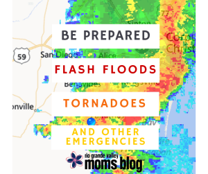 BE PREPARED :: Emergency Preparedness for Flash Floods, Tornadoes, and Other Emergencies :: RGV Moms Blog