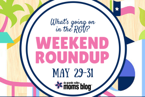 WEEKEND ROUNDUP :: Things to do in the Rio Grande Valley :: RGV Moms Blog