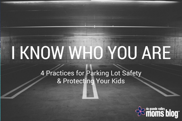 I Know Who You Are :: 4 Practices for Parking Lot Safety [RGV Moms Blog]