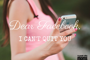 DEAR FACEBOOK, I Can't Quit You [RGV Moms Blog]