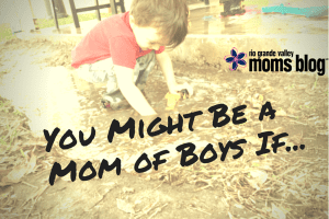 You Might Be a Mom of Boys If...