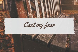 Cast My Fear
