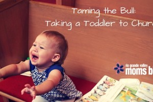 Taming the Bull- Taking a Toddler to Church