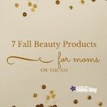 7 Fall Beauty Products for Moms On-The-Go