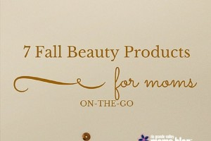 7 Fall Beauty Products for Moms on the Go