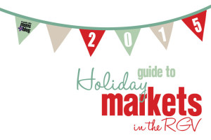 Guide to RGV Holiday markets 2015