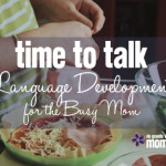 Time to Talk: Language Development Activities for the Busy Mom