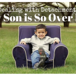 Dealing with Detachment: My Son is So Over Me