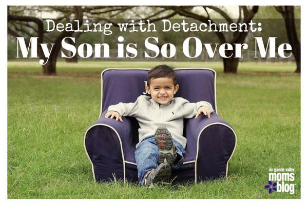 My Son is So Over Me : Dealing with Detachment