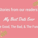 Stories From Our Readers :: {My Best. Date. Ever.}