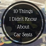 10 Things I Didn't Know About Car Seats