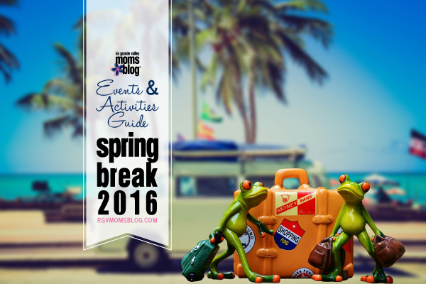 SPRING BREAK 2016 Events and Activities Guide in the RGV