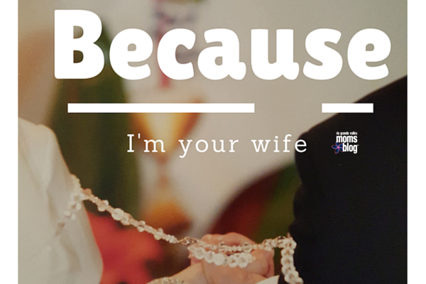 Because I'm Your Wife :: RGV Moms Blog