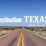 Destination: Texas with the Family