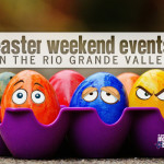 Easter Weekend Events in the RGV