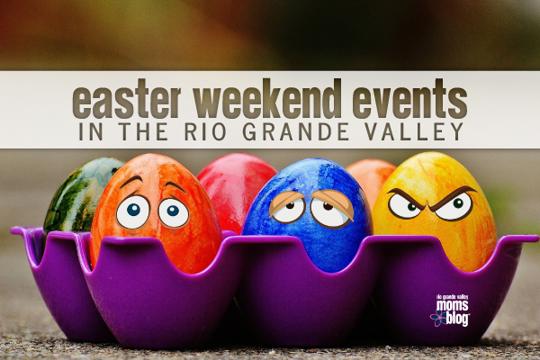 Easter weekend events in the RGV 2016