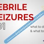 Febrile Seizures 101