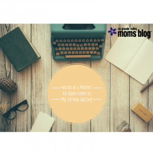 Words of a Mother an open letter to my 18 year old self