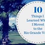 10 Things I Learned When I Moved to the Rio Grande Valley