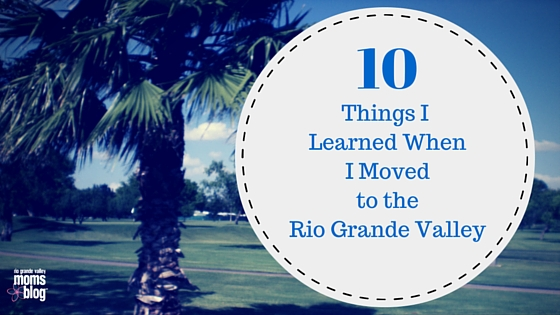 10 Things I Learned when I Moved to the RGV