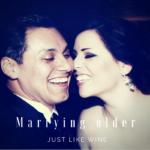 Marrying Older – Just Like Wine