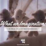 What an Imagination! {A True Tale of Motherhood}