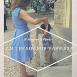 A Mother's Fear: Am I Ready for Baby #2?
