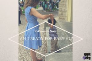 A Mother's Fear: Am I Ready for Baby #2