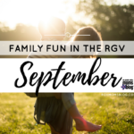 Family Fun in the RGV September Edition