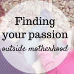 Finding Your Passion Outside Motherhood