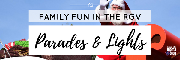 Parades and Lights in the RGV 2016 compiled by the Rio Grande Valley Moms Blog