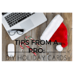 Tips from a Pro: DIY Holiday Cards