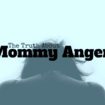 The Truth About Mommy Anger