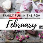 February Family Friendly Events in the RGV
