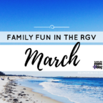 March Family Friendly Events in the RGV